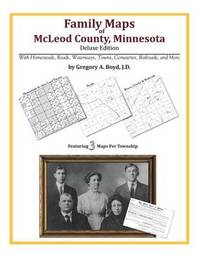 Family Maps of McLeod County, Minnesota by Gregory a Boyd J D