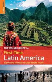 The Rough Guide to First-Time Latin America: Everything You Need to Know Before You Go by Polly Rodger Brown