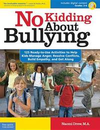 No Kidding About Bullying: 125 Ready-To-Use Activities to Help Kids Manage Anger, Resolve Conflicts, Build Empathy, and Get Along by Naomi Drew image