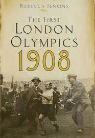 The First London Olympics: 1908 by Rebecca Jenkins image