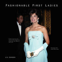 Fashionable First Ladies by L S Johnson
