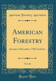 American Forestry, Vol. 26 by American Forestry Association