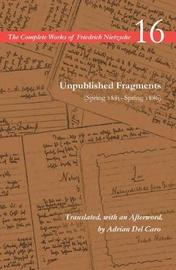 Unpublished Fragments (Spring 1885-Spring 1886) by Friedrich Nietzsche