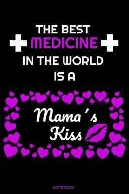 The Best Medicine in the World is A Mama's Kiss by Mutti Books