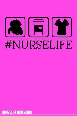 Nurse Life Notebooks #NURSELIFE by Nurse Life Notebooks