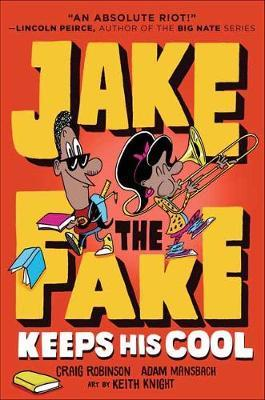 Jake the Fake Keeps His Cool by Adam Mansbach