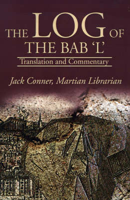 The Log of the Bab 'L': Translation and Commentary by Jack Conner image