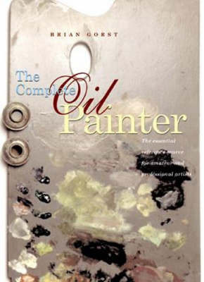 The Complete Oil Painter by Brian Gorst image