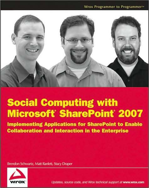 Social Computing with Microsoft SharePoint 2007: Implementing Applications for SharePoint to Enable Collaboration and Interaction in the Enterprise by Brendon Schwartz