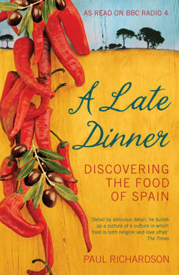 A Late Dinner: Discovering the Food of Spain by Paul Richardson