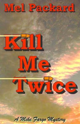 Kill Me Twice by Mel Packard