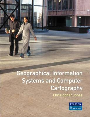 Geographical Information Systems and Computer Cartography by Chris B. Jones