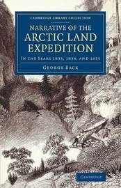 Narrative of the Arctic Land Expedition to the Mouth of the Great Fish River, and along the Shores of the Arctic Ocean by George Back