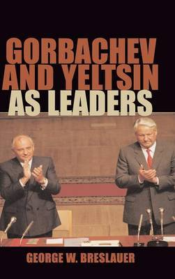 Gorbachev and Yeltsin as Leaders by George W. Breslauer
