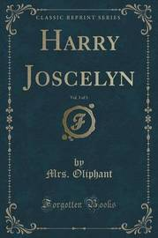 Harry Joscelyn, Vol. 3 of 3 (Classic Reprint) by Margaret Wilson Oliphant image