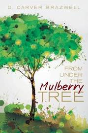 From Under the Mulberry Tree by D Carver Brazwell