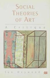Social Theories of Art by Ian Heywood