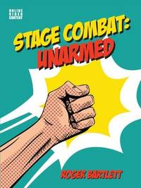 Stage Combat: Unarmed by Roger Bartlett