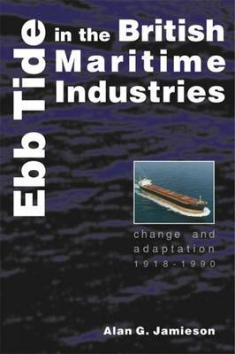 Ebb Tide in the British Maritime Industries by Alan G. Jamieson