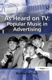 As Heard on TV: Popular Music in Advertising by Bethany Klein
