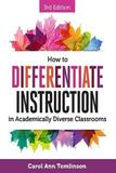 How to Differentiate Instruction in Academically Diverse Classrooms by Carol A Tomlinson