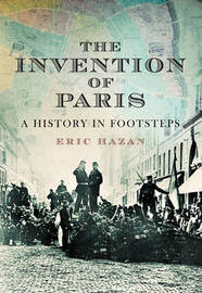 The Invention of Paris: A History in Footsteps by Eric Hazan image