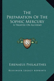 The Preparation of the Sophic Mercury: A Treatise on Alchemy by Eirenaeus Philalethes