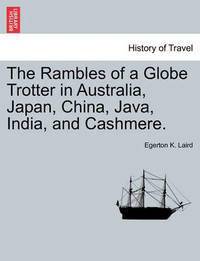 The Rambles of a Globe Trotter in Australia, Japan, China, Java, India, and Cashmere. Vol. II by Egerton K Laird