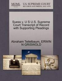 Suess V. U S U.S. Supreme Court Transcript of Record with Supporting Pleadings by Abraham Teitelbaum