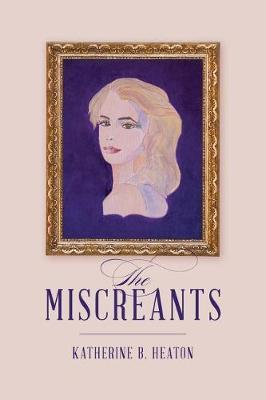 The Miscreants by Katherine B Heaton image