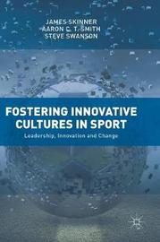 Fostering Innovative Cultures in Sport by James Skinner