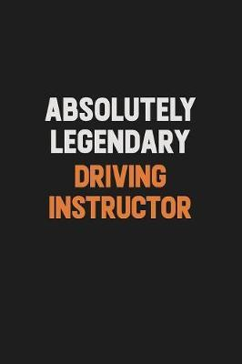 Absolutely Legendary Driving Instructor by Camila Cooper