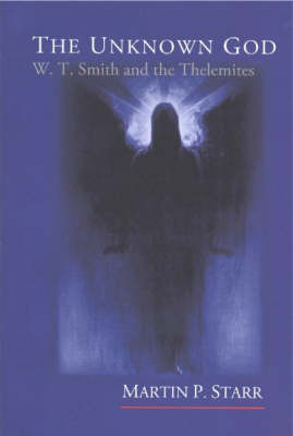 The Unknown God: W.T. Smith and the Thelemites by Martin P. Starr image