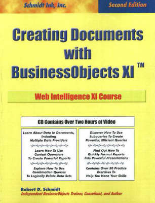 "Creating Documents with ""BusinessObjects XI"": Web Intelligence XI Course by Robert D Schmidt image"