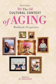 The Cultural Context of Aging by Jay Sokolovsky