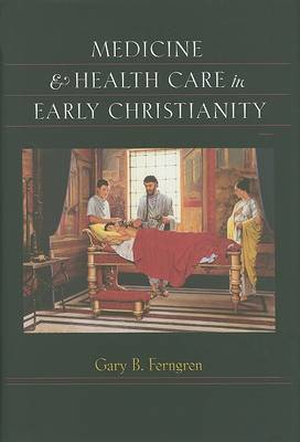 Medicine and Health Care in Early Christianity by Gary B. Ferngren image