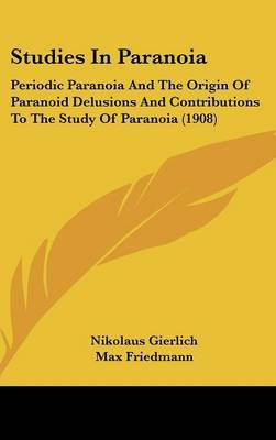 Studies in Paranoia: Periodic Paranoia and the Origin of Paranoid Delusions and Contributions to the Study of Paranoia (1908) by Nikolaus Gierlich image