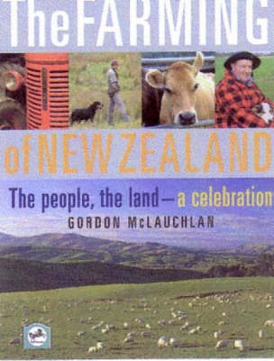 The Farming of New Zealand: The People, the Land - a Celebration by Gordon McLauchlan