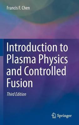 Introduction to Plasma Physics and Controlled Fusion by Francis F Chen