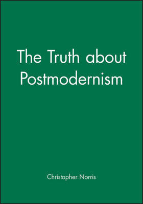 The Truth About Postmodernism by Christopher Norris