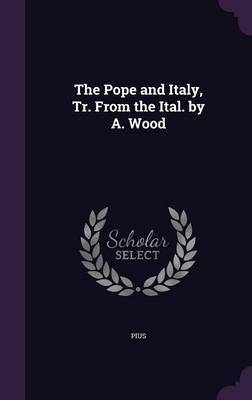 The Pope and Italy, Tr. from the Ital. by A. Wood by Pius image