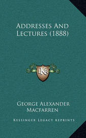 Addresses and Lectures (1888) by George Alexander Macfarren