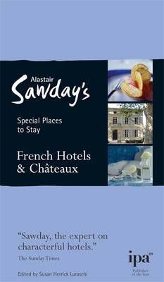 French Chateaux and Hotels: Special Places to Stay