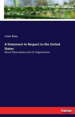 A Statement in Respect to the United States by Lewis Boss image
