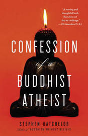 Confession of a Buddhist Atheist by Stephen Batchelor image