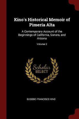 Kino's Historical Memoir of Pimeria Alta by Eusebio Francisco Kino