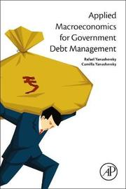 Applied Macroeconomics for Government Debt Management by Rafael Yanushevsky
