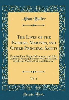 The Lives of the Fathers, Martyrs, and Other Principal Saints, Vol. 1 by Alban Butler