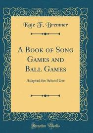 A Book of Song Games and Ball Games by Kate F Bremner image