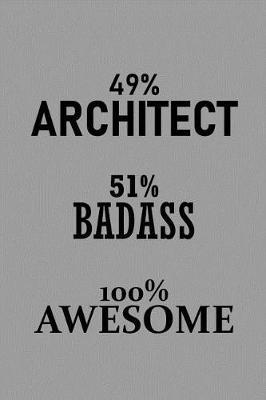 49% Architect 51% Badass 100% Awesome by Architect Publishing